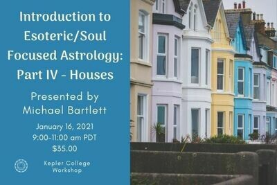 Michael Bartlett: Recording - Part IV Introduction to Esoteric/Soul-Centered Astrology: The Houses wkmbes011621