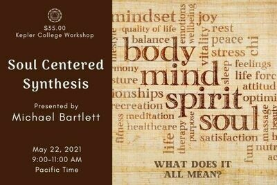 May 22. Soul-Centered Synthesis by Michael Bartlett wkmb052221