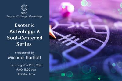 [Workshop Series][Bartlett] Begins Nov 13th. Esoteric Astrology: A Soul-Centered Series with Michael Bartlett [Full Series] 00009