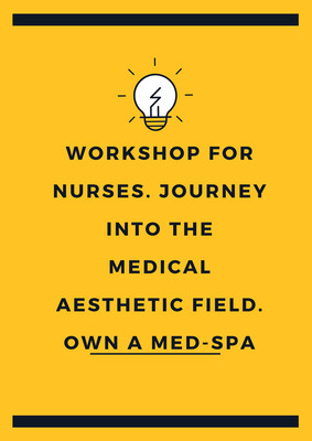 Nurses! Workshop Open A Medical Spa. Book dates - 4/11, 4/18, 4/25, 5/2, 5/9, 5/16, 5/23, With More Days to Follow.