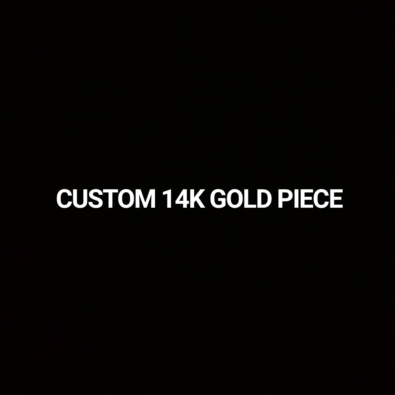 CUSTOM 14K GOLD PIECE
