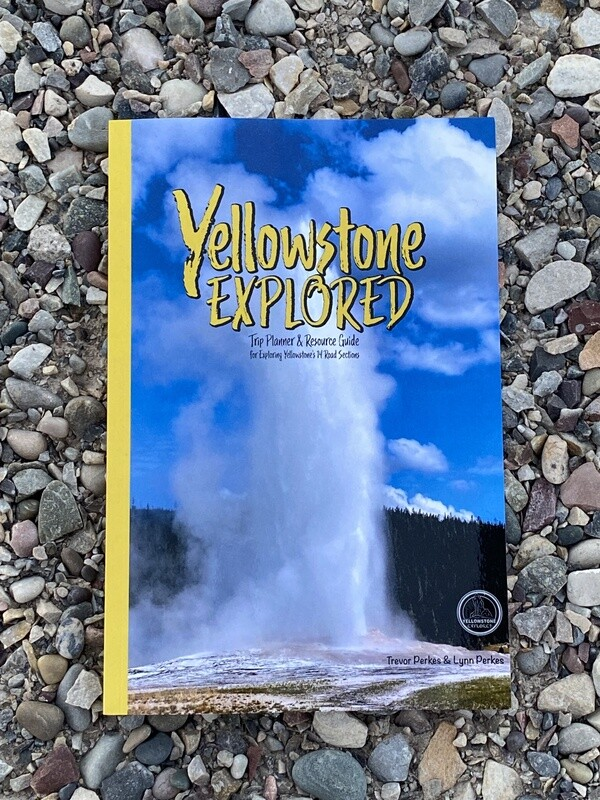 Yellowstone Explored Trip Planner and Travel Guide