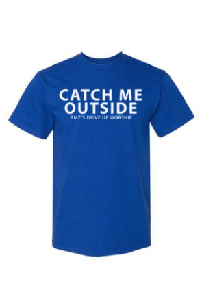 'Catch Me Outside' BMZ's Drive Up Worship T-Shirt