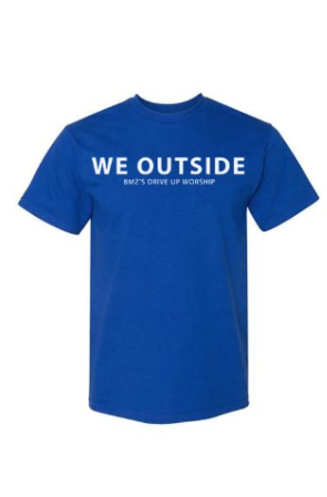 'We Outside' BMZ's Drive Up Worship T-Shirt