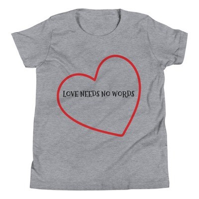 """LOVE NEEDS NO WORDS"" Youth Short Sleeve T-Shirt"