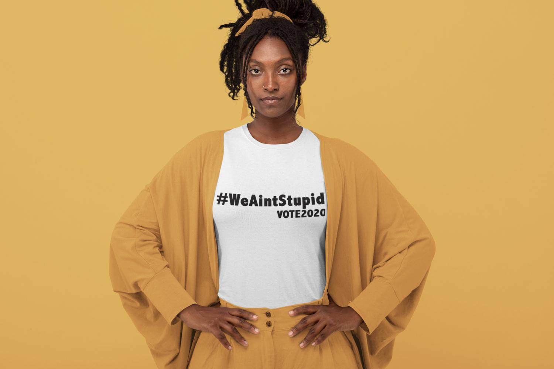 #WeAintStupid
