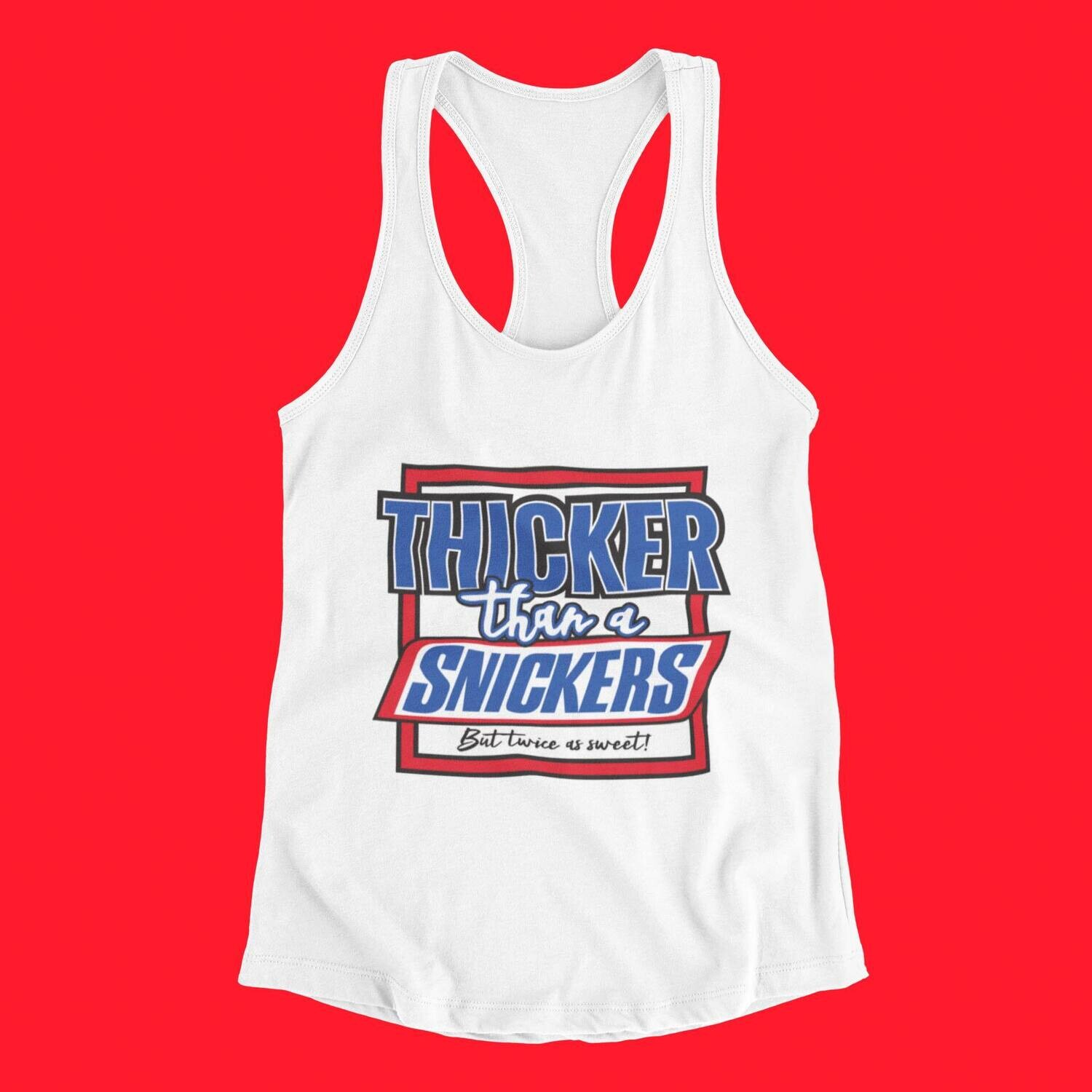 Thicker than a Snickers T-Shirts(Only)