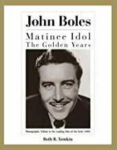 John Boles: The Matinee Idol : The Golden Years