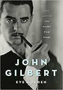 John Gilbert: The Last of the Silent Film Stars (Screen Classics) Hardcover