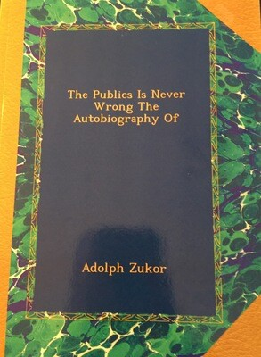 The Publics Is Never Wrong The Autobiography Of Zukor (Paperback)