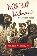 Wild Bill Wellman – Hollywood Rebel
