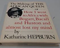 The Making of the African Queen or How I went to Africa with Bogart, Bacall and Huston and almost lost my mind
