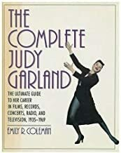 The Complete Judy Garland: The Ultimate Guide to Her Career in Films, Records, Concerts, Radio, and Television, 1935-1969 (Hardcover)