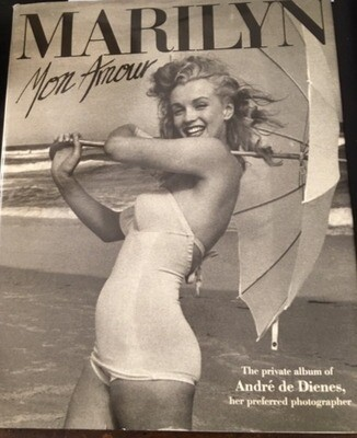 MARILYN, MON AMOUR: The private album of Andre de Dienes, her preferred photographer-- Hardcover