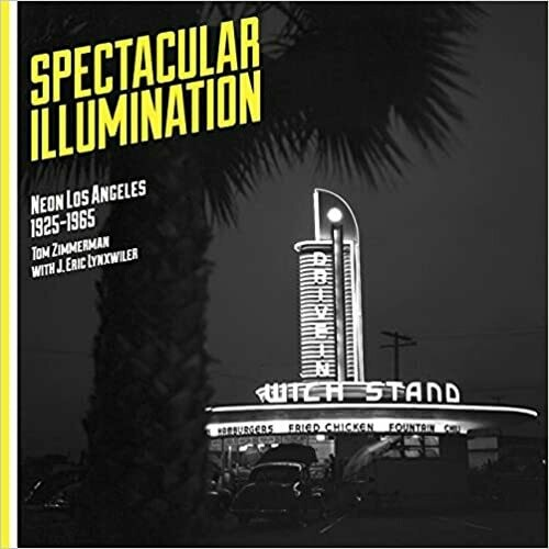 SPECTACULAR ILLUMINATION – NEON LOS ANGELES, 1925-1965