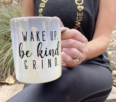 Wake Up. Be Kind. Grind!