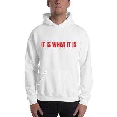 Hooded It Is What It Is Sweatshirt