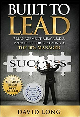 Built to Lead: 7 Management R.E.W.A.R.D.S Principles for Becoming a Top 10% Manager