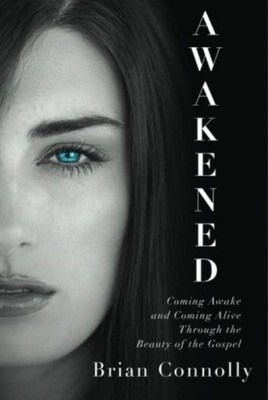 Awakened: Coming Awake and Coming Alive Through the Beauty of the Gospel
