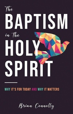 The Baptism in the Holy Spirit: Why it's for You Today and Why it Matters