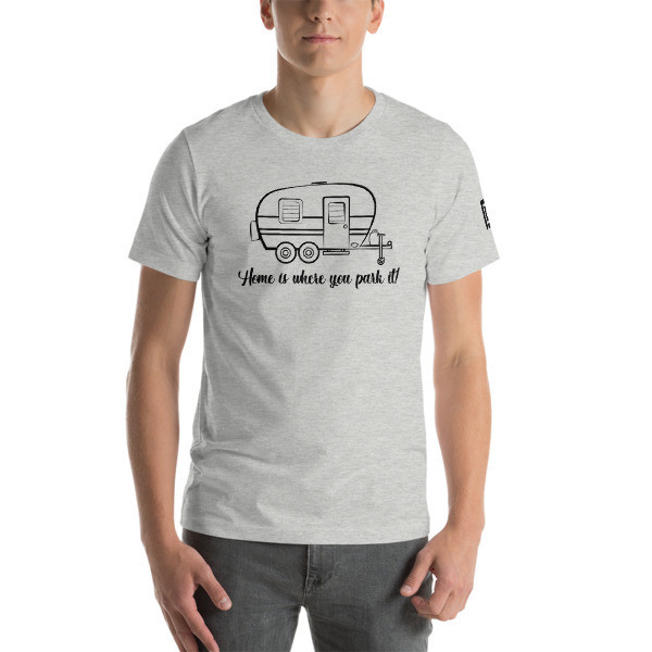 Home Is Where You Park It - T.T. RV T-Shirt