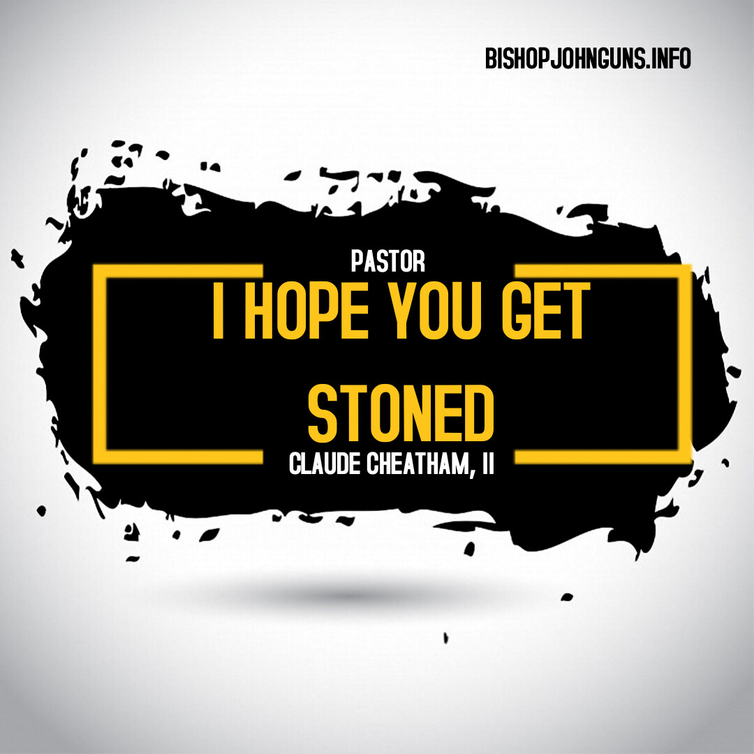 I Hope You Get Stoned MP3~ Pastor Claude Cheatham (February 23, 2020)