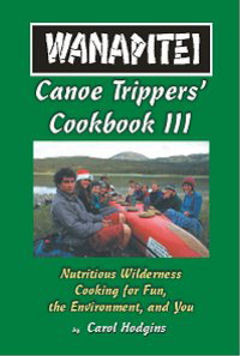 Wanapitei Canoe Trippers Cookbook III Nutritious Wilderness Cooking for Fun, the Environment, and You