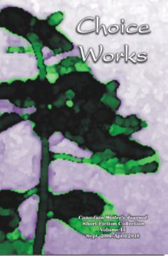CHOICE WORKS Volume Fifteen: The Collected Works September 2006–April 2010