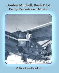 Gordon Mitchell, Bush Pilot~Family Memories and Movies