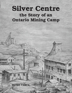 Silver Centre, the Story of an Ontario Mining Camp