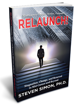 RELAUNCH! Stagnation, Change, and Renewal in Mid-Career and Beyond (Volume 2 of Mid-Career Change Series).