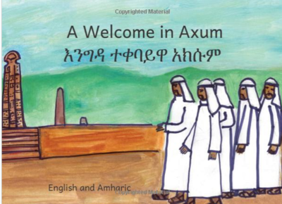 እንግዳ ተቀባይዋ አክሱም A Welcome In Axum: In English and Amharic