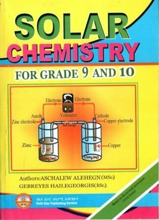 Solar Chemistry For Grades 9 and 10 [by] በ Aschalew Alehegn and Gebreyes Hailegeorgis
