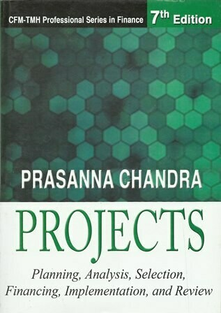 Projects : Planning, Analysis, Selection, Financing, Implementation, and Review [by] በ Prasanna Chandra