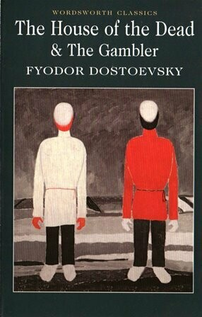 The House of the Dead & The Gambler By Fyodor Dostoevsky