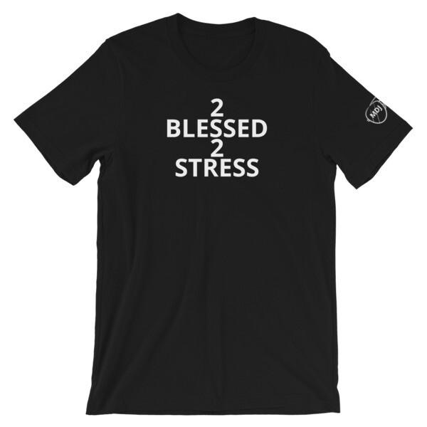 2 Blessed 2 Stress Short-Sleeve Unisex T-Shirt