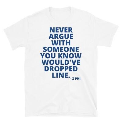 ZETAS DON'T ARGUE Unisex T-Shirt