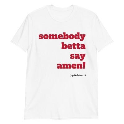 SOMEBODY BETTA SAY Unisex T-Shirt