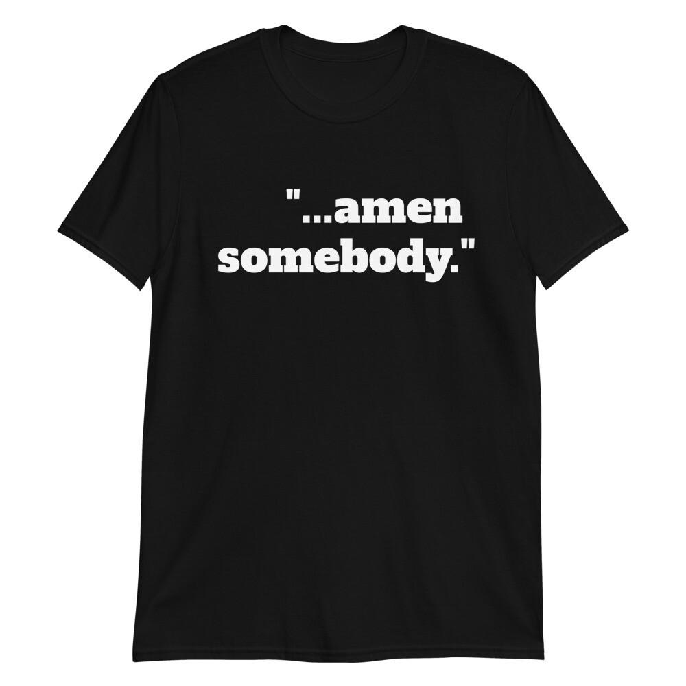 AMEN SOMEBODY Unisex T-Shirt