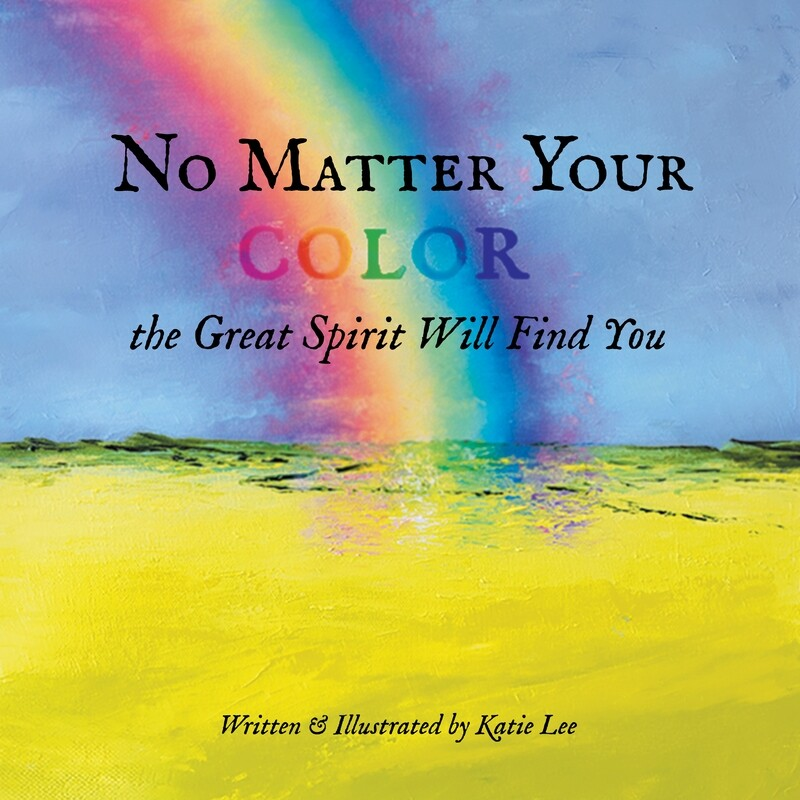 No Matter Your Color the Great Spirit Will Find You