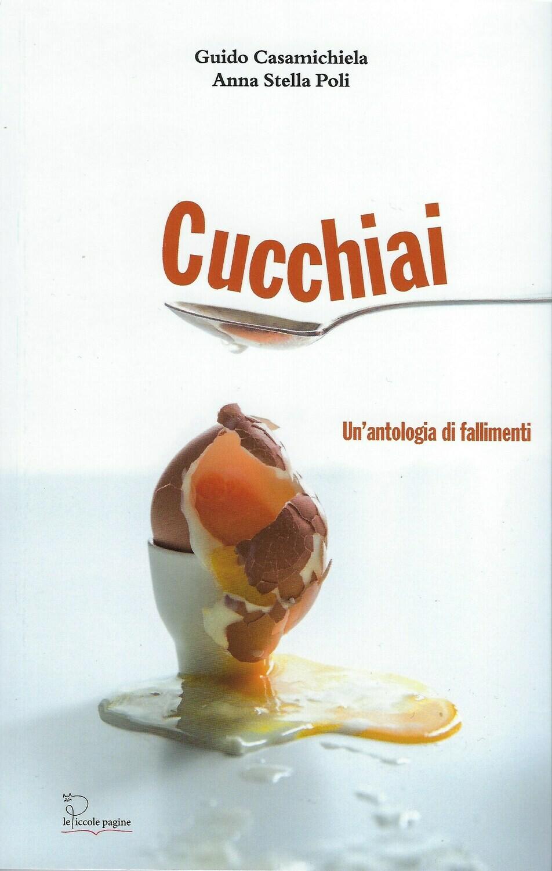 Cucchiai : un'antologia di fallimenti / Guido Casamichiela e Anna Stella Poli