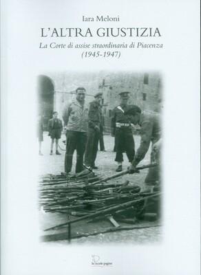 L'altra giustizia : la Corte di assise straordinaria di Piacenza (1945-1947) / Iara Meloni