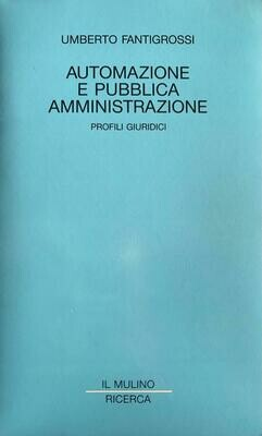 Automazione e pubblica amministrazione : profili giuridici / Umberto Fantigrossi