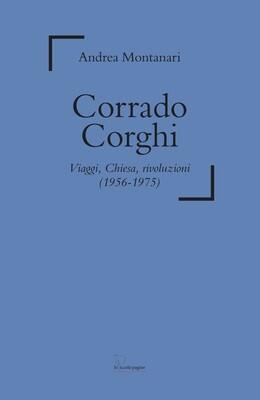 Corrado Corghi : viaggi, Chiesa, rivoluzioni (1956-1975) / Andrea Montanari