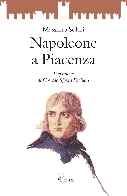Napoleone a Piacenza / Massimo Solari