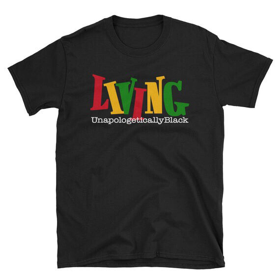 """""""Living Unapologetically Black"""" T-Shirt"""