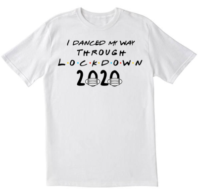 I danced my way through lockdown T-shirt