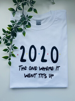 2020 The One Where It Went T*ts Up  T-shirt