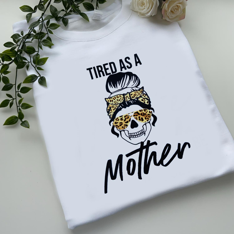 Adults - Tired As a Mother Sweatshirt/hoodie/snoodie