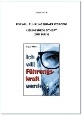 """Jürgen Stolze - Übungsbegleitheft zum Buch: """"Ich will Führungskraft werden!"""""""